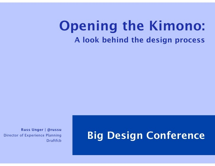 Opening the Kimono:                                   A look behind the design process               Russ Unger | @russu D...