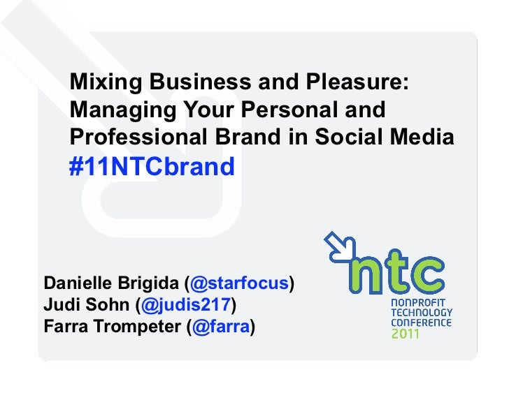 Mixing Business and Pleasure:   Managing Your Personal and   Professional Brand in Social Media   #11NTCbrandDanielle Brig...