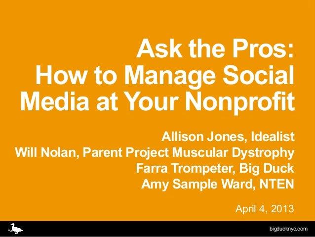 Ask the Pros: How to Manage SocialMedia at Your Nonprofit                         Allison Jones, IdealistWill Nolan, Paren...