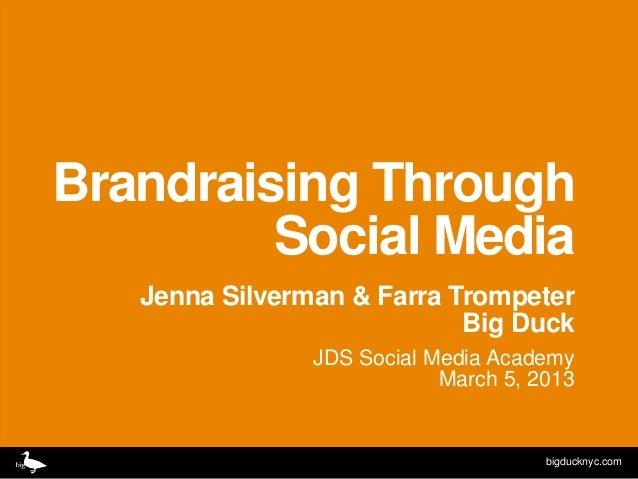 Brandraising Through         Social Media   Jenna Silverman & Farra Trompeter                            Big Duck         ...