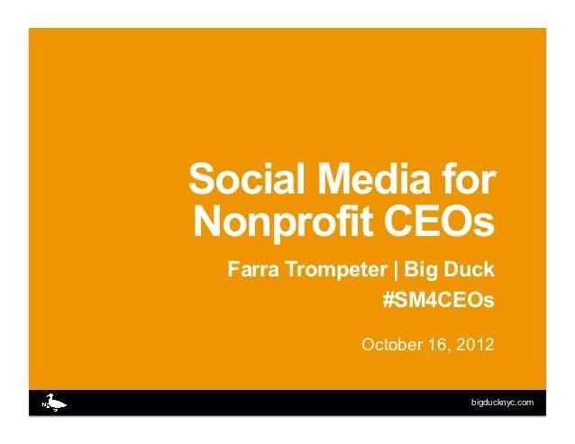 Social Media forNonprofit CEOs  Farra Trompeter | Big Duck                #SM4CEOs               October 16, 2012         ...