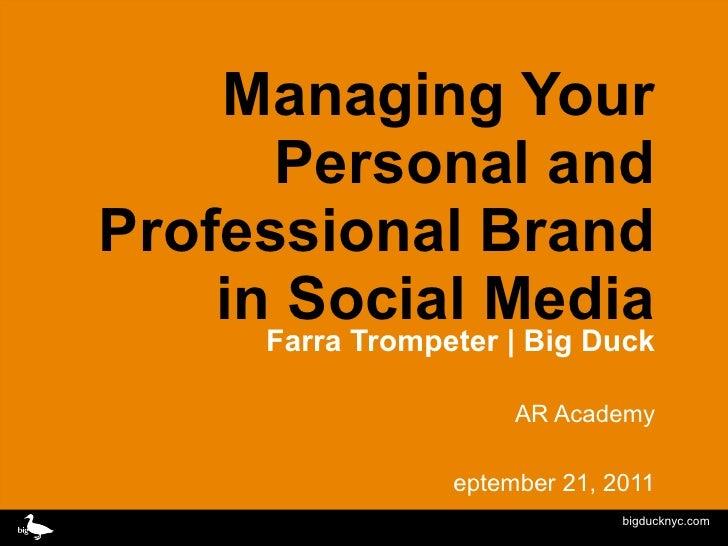 Managing Your Personal and Professional Brand in Social Media <ul><ul><ul><li>Farra Trompeter   Big Duck </li></ul></ul></...