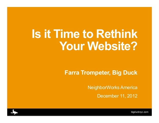 Is it Time to Rethink       Your Website?      Farra Trompeter, Big Duck             NeighborWorks America                ...