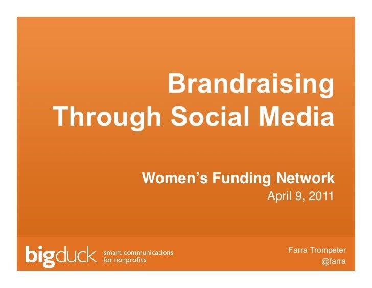 BrandraisingThrough Social Media      Women's Funding Network                     April 9, 2011                           ...