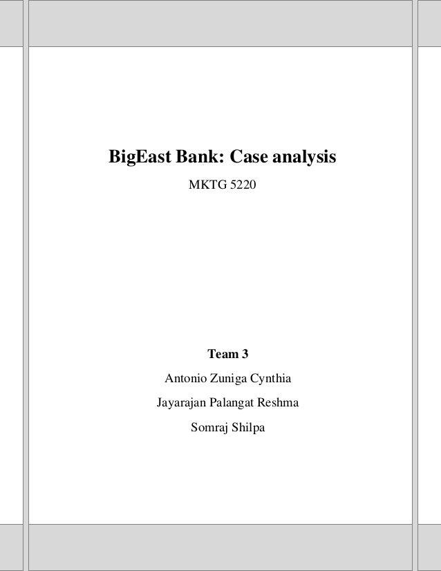 BigEast Bank: Case analysis MKTG 5220  Team 3 Antonio Zuniga Cynthia Jayarajan Palangat Reshma Somraj Shilpa
