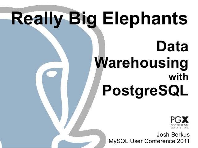 Really Big Elephants                Data         Warehousing                              with          PostgreSQL        ...