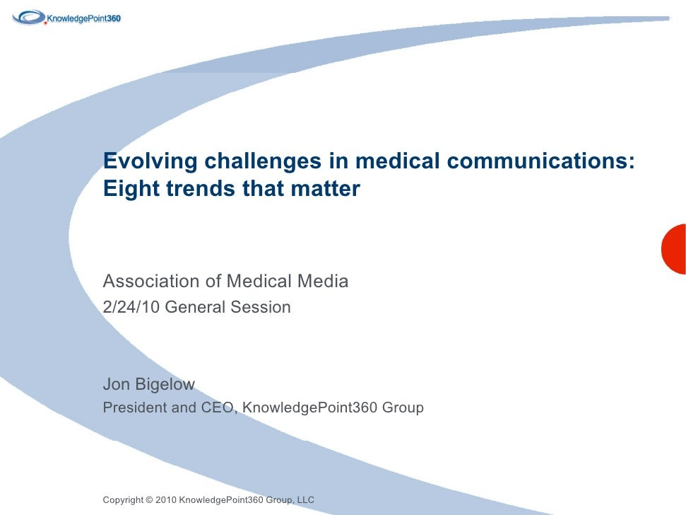 Evolving challenges in medical communications: Eight trends that matter   Association of Medical Media 2/24/10 General Ses...
