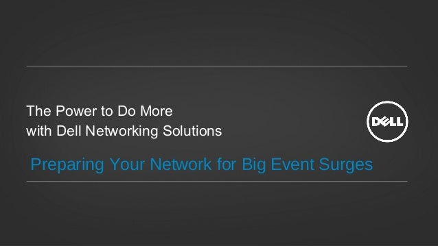 The Power to Do Morewith Dell Networking SolutionsPreparing Your Network for Big Event Surges