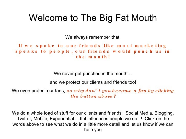 Welcome to The Big Fat Mouth We always remember that  If we spoke to our friends like most marketing speaks to people, our...