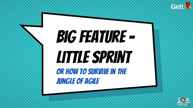 Big feature - little sprint Or how to survive in the jungle of agile