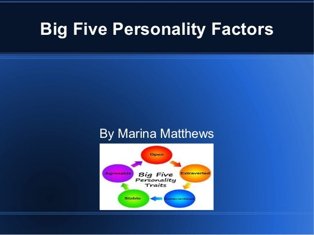 Big Five Personality Factors       By Marina Matthews