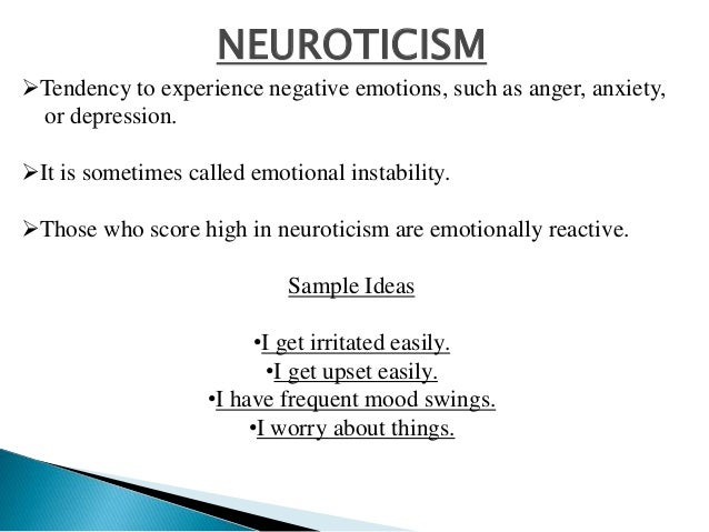 NEUROTICISM Tendency to experience negative emotions, such as anger, anxiety, or depression. It is sometimes called emot...