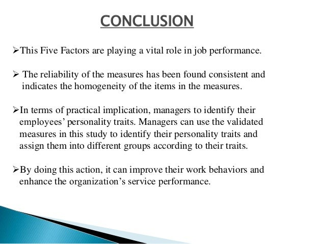 CONCLUSION This Five Factors are playing a vital role in job performance.  The reliability of the measures has been foun...