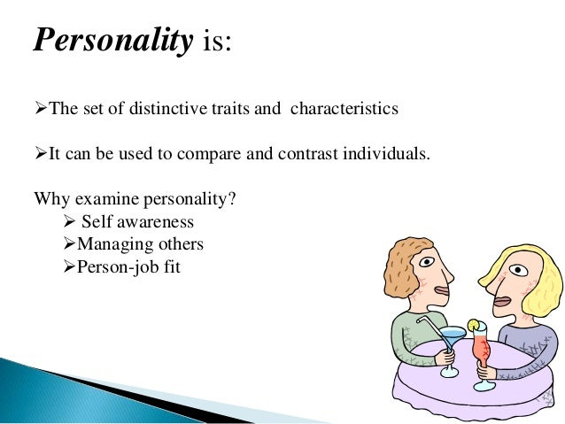 Personality is: The set of distinctive traits and characteristics It can be used to compare and contrast individuals. Wh...