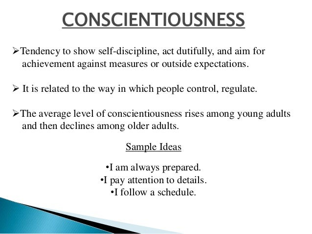 CONSCIENTIOUSNESS Tendency to show self-discipline, act dutifully, and aim for achievement against measures or outside ex...
