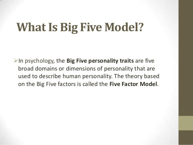 big five factor theory Career research » career assessment » big five factors of personality  five dimensions are referred to as the big five factor markers  in five-factor theory.