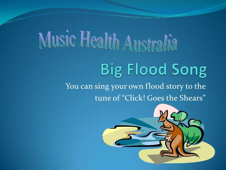 """Big Flood Song<br />You can sing your own flood story to the <br />tune of """"Click! Goes the Shears""""<br />Music Health Aust..."""