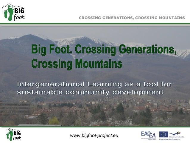 www.bigfoot-project.eu CROSSING GENERATIONS, CROSSING MOUNTAINS 1 CROSSING GENERATIONS, CROSSING MOUNTAINS