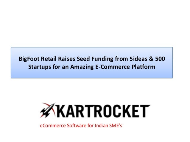 BigFoot Retail Raises Seed Funding from 5ideas & 500 Startups for an Amazing E-Commerce Platform eCommerce Software for In...