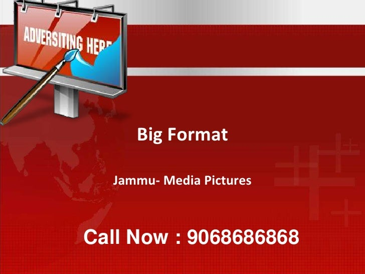 Big Format<br />Jammu- Media Pictures<br />Call Now : 9068686868<br />