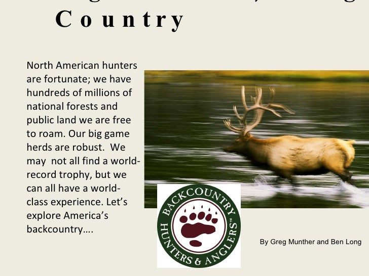 Big Game, Big Country <ul><li>North American hunters are fortunate; we have hundreds of millions of national forests and p...