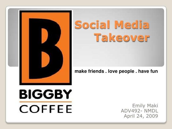 Social MediaTakeover<br />make friends . love people . have fun<br />Emily Maki<br />ADV492- NMDL <br />April 24, 2009 <br />