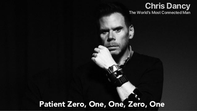Chris Dancy The World's Most Connected Man Patient Zero, One, One, Zero, One
