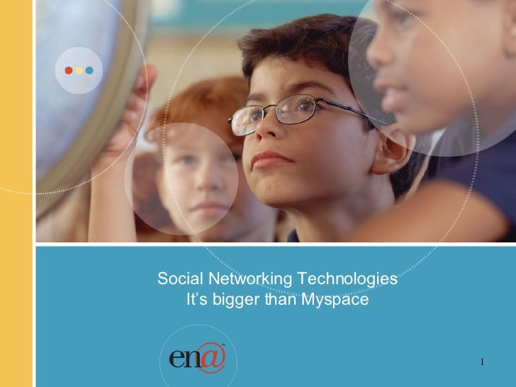 Social Networking Technologies It's bigger than Myspace