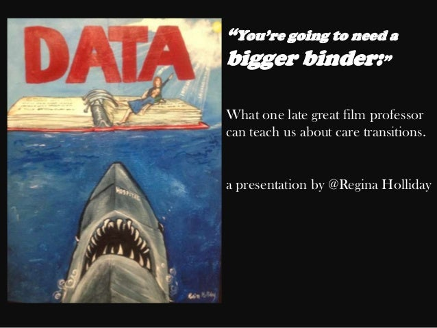 """You're going to need abigger binder:""What one late great film professorcan teach us about care transitions.a presentation..."