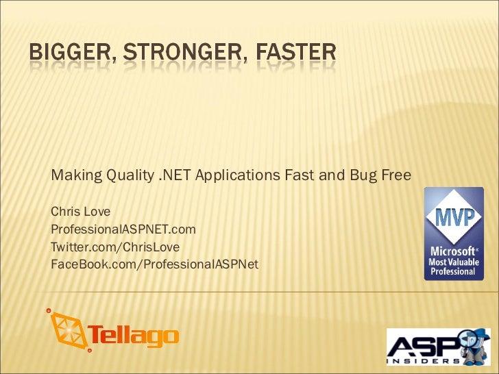 Making Quality .NET Applications Fast and Bug Free Chris Love ProfessionalASPNET.com Twitter.com/ChrisLove FaceBook.com/Pr...
