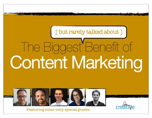 The Biggest Benefit ofContent MarketingFeaturing some very special guests.[ but rarely talked about ]