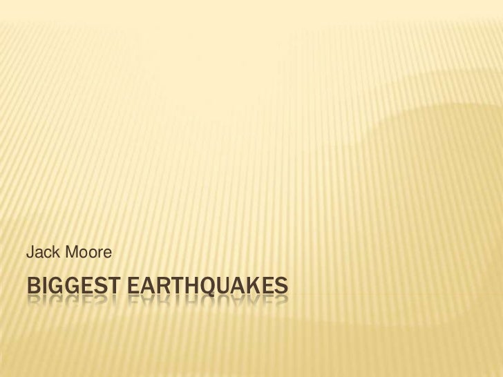 Biggest earthquakes<br />Jack Moore<br />
