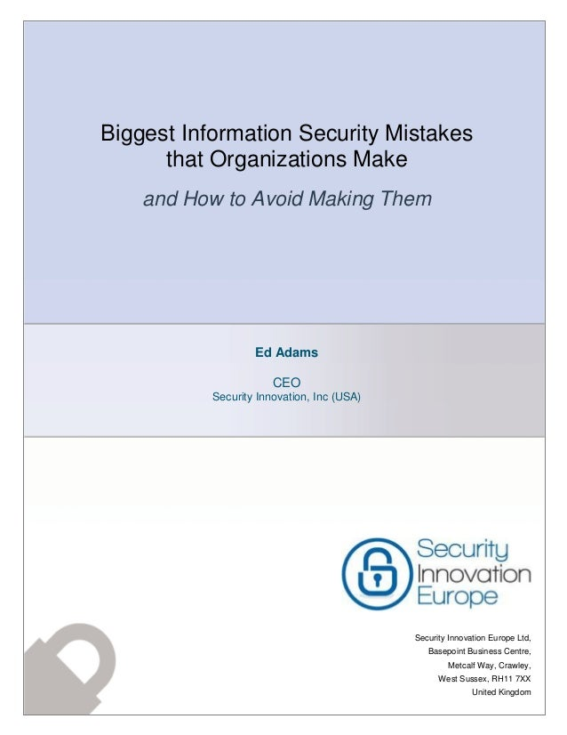 Biggest Information Security Mistakes that Organizations Make and How to Avoid Making Them Ed Adams CEO Security Innovatio...