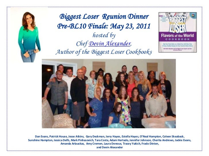 Biggest Loser  Reunion Dinner Pre-BL10 Finale: May 23, 2011hosted by Chef Devin Alexander,Author of the Biggest Loser Cook...