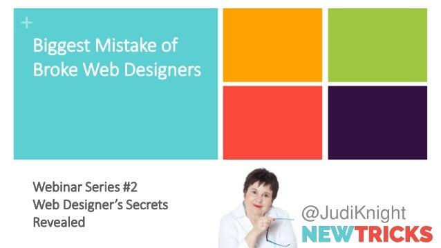 + @JudiKnight Biggest Mistake of Broke Web Designers Webinar Series #2 Web Designer's Secrets Revealed