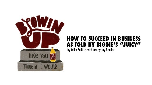 """HOW TO SUCCEED IN BUSINESS AS TOLD BY BIGGIE'S """"JUICY"""" by Mike Peditto, with art by Jay Roeder"""