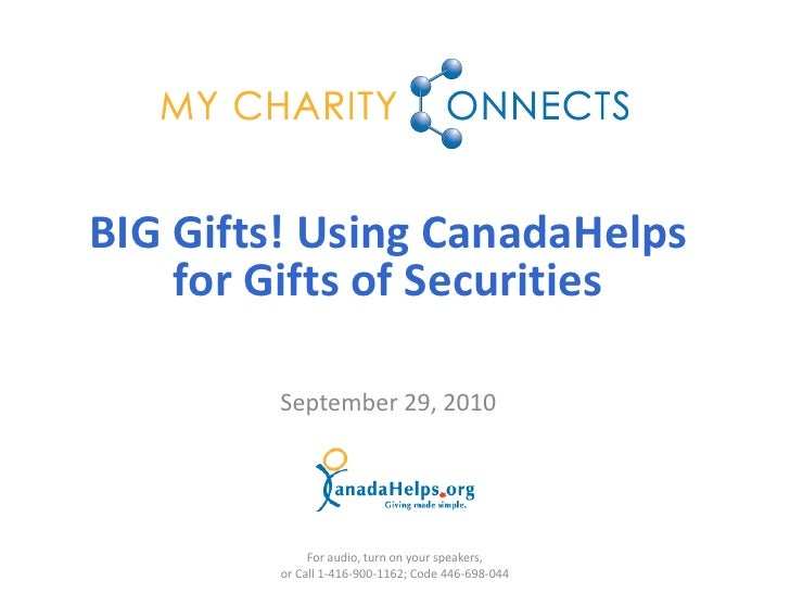 BIG Gifts! Using CanadaHelps     for Gifts of Securities          September 29, 2010                  For audio, turn on y...