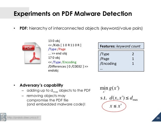 Experiments on PDF Malware Detection  • PDF: hierarchy of interconnected objects (keyword/value pairs)  • Adversary's capa...