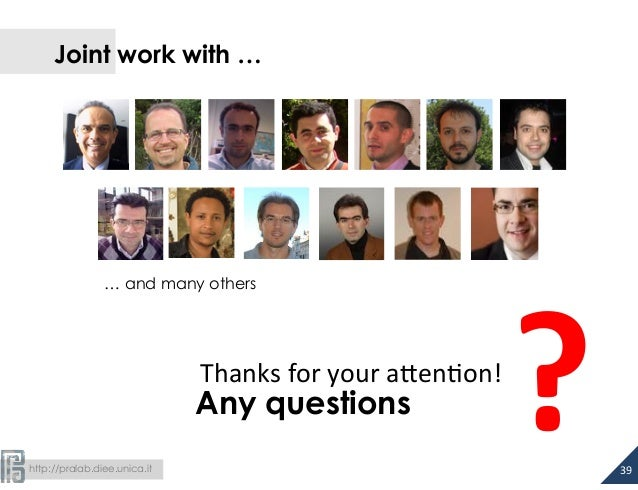 Joint work with …  http://pralab.diee.unica.it  ?  Any questions Thanks  for  your  a#en-on!  39  … and many others