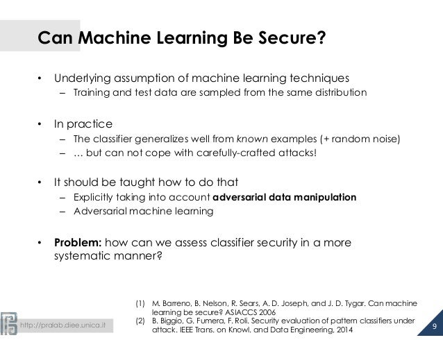 Can Machine Learning Be Secure?  • Underlying assumption of machine learning techniques  – Training and test data are samp...