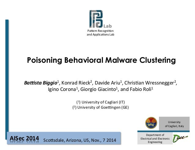 Pa#ern  Recogni-on  and  Applica-ons  Lab  Poisoning Behavioral Malware Clustering  University  of  Cagliari,  Italy  Depa...