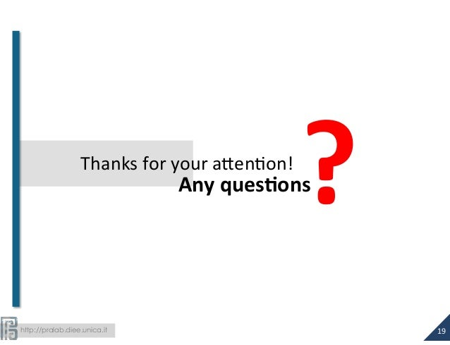 http://pralab.diee.unica.it  ?  19  Thanks  for  your  a#en-on!  Any  quesCons