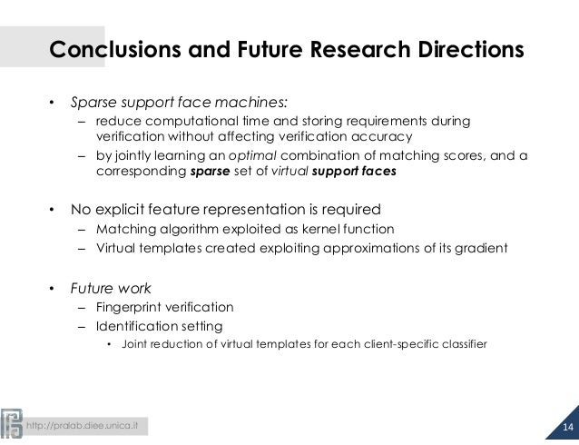 http://pralab.diee.unica.it Conclusions and Future Research Directions • Sparse support face machines: – reduce comput...