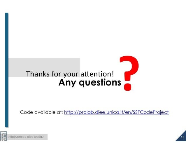 http://pralab.diee.unica.it ?  Any questions Thanks  for  your  a#en-on!   15   Code available at: http://pr...