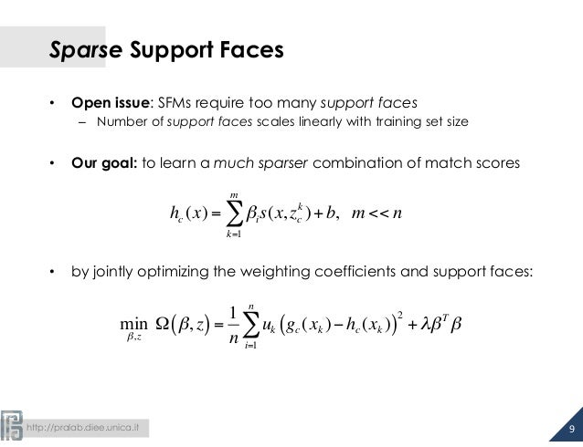 http://pralab.diee.unica.it Sparse Support Faces • Open issue: SFMs require too many support faces – Number of support...