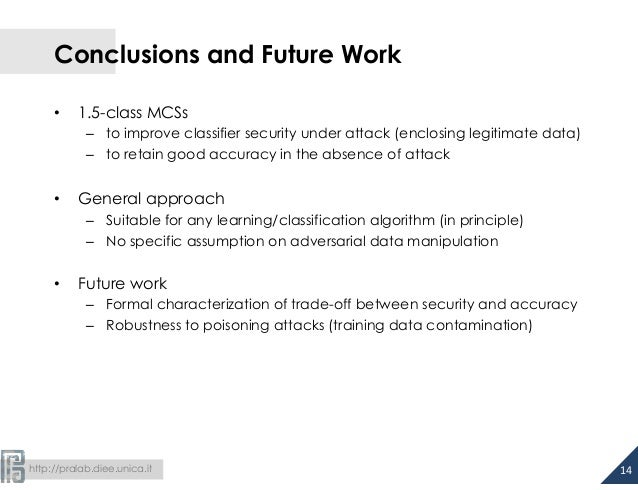 http://pralab.diee.unica.it Conclusions and Future Work • 1.5-class MCSs – to improve classifier security under attack...