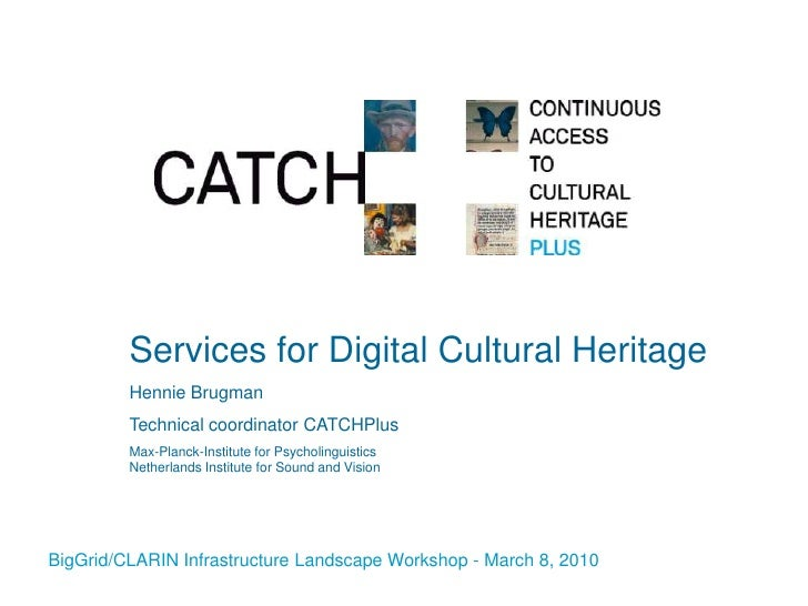 Services for Digital Cultural Heritage          Hennie Brugman          Technical coordinator CATCHPlus          Max-Planc...