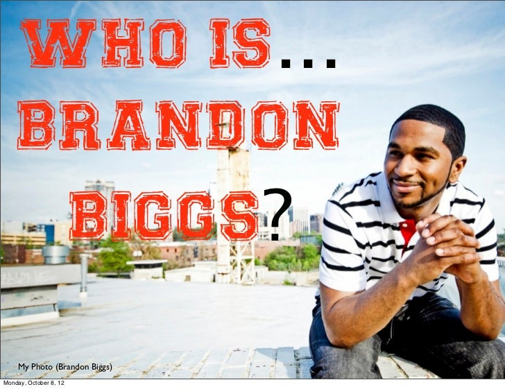 Who Is...    Brandon     Biggs?     My Photo (Brandon Biggs)Monday, October 8, 12