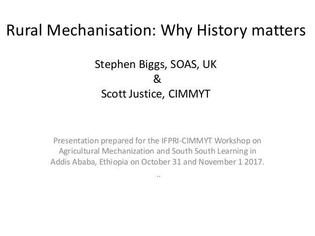 Rural Mechanisation: Why History matters Stephen Biggs, SOAS, UK & Scott Justice, CIMMYT Presentation prepared for the IFP...