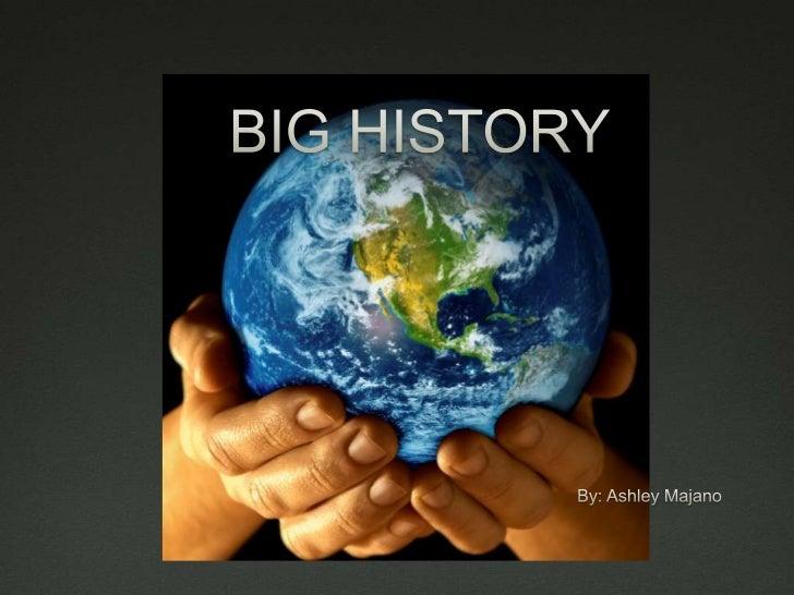 BIG HISTORY <br />By: Ashley Majano<br />